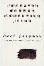 Socrates, Buddha, Confucius, Jesus : From the Great Philosophers, Volume I - JASPERS KARL