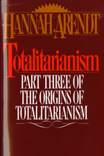 Totalitarianism : Part Three of the Origins of Totalitarianism - Hannah Arendt