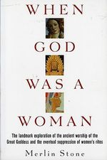When God Was a Woman :  500 Years of Religion in America - Merlin Stone