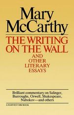 Writing on the Wall & Other Lit Essays - Mary McCarthy