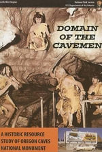 Domain of the Caveman : A Historic Resource Study of Oregon Caves National Monument - Stephen R Mark