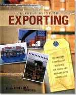 Basic Guide to Exporting : The Official Government Resource for Small and Medium-Sized Businesses - Us Department of Commerce