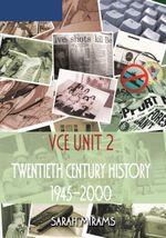 Twentieth Century History: VCE Unit 2 : 1945 to 2000 - Sarah Mirams