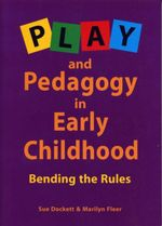 Play and Pedagogy in Early Childhood : Bending the Rules - Susan Dockett