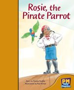 Rosie the Pirate Parrot : PM Early Chapter Books Gold Levels 21 - 22 - Pamela Rushby