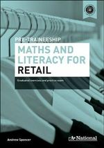 A+ National Pre-traineeship Maths and Literacy for Retail : Graduated Exercises and Practice Exam - Andrew Spencer