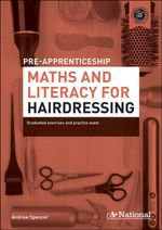 A+ National Pre-apprenticeship Maths and Literacy for Hairdressing : Hairdressing Workbook And CD - Andrew Spencer