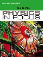 Physics in Focus HSC Course Student Book Plus Access Card for 4 Years - Xiao Wu