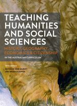 Teaching Humanities and Social Sciences : History, Geography, Economics and Citizenship in the Australian Curriculum with Student Resource Access 12 Months: 5th edition, 2013 - Brian Hoepper