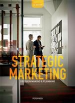 Strategic Marketing : Decision Making and Planning - Peter Reed