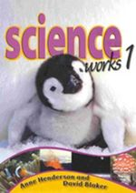 Science Works. 1 : Student Book - Anne Henderson