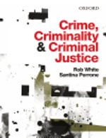 Crime, Criminality and Criminal Justice & Crime and Criminology 5e - Rob White