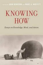 Knowing How : Essays on Knowledge, Mind, and Action