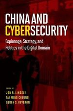 China and Cybersecurity : Espionage, Strategy, and Politics in the Digital Domain