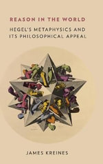 Reason in the World : Hegel's Metaphysics and its Philosophical Appeal - James Kreines