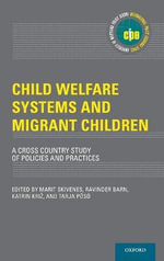 Child Welfare Systems and Migrant Children : A Cross Country Study of Policies and Practice