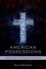 American Possessions : Fighting Demons in the Contemporary United States - Sean McCloud
