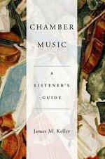 Chamber Music : A Listener's Guide - James Keller