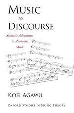 Music as Discourse : Semiotic Adventures in Romantic Music - Kofi Agawu