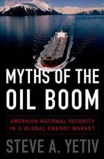 The Myths of the Oil Boom : American National Security in a Global Energy Market - Steve A. Yetiv