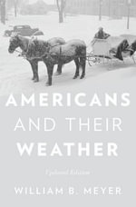 Americans and Their Weather : Updated Edition - William B. Meyer