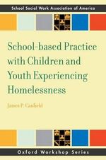 School-Based Practice with Children and Youth Experiencing Homelessness : SSWAA Workshop Series - James Canfield