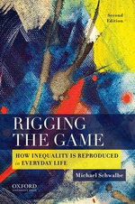 Rigging the Game : How Inequality Is Reproduced in Everyday Life - Professor of Sociology Michael Schwalbe
