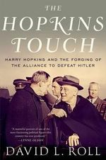 The Hopkins Touch : Harry Hopkins and the Forging of the Alliance to Defeat Hitler - David L. Roll