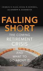 Falling Short : The Coming Retirement Crisis and What to Do About it - Charles D. Ellis