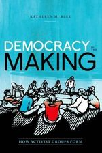 Democracy in the Making : How Activist Groups Form - Kathleen M. Blee