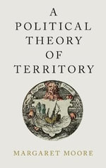 A Political Theory of Territory : Oxford Political Philosophy - Margaret Moore
