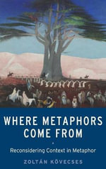 Where Metaphors Come from : Reconsidering Context in Metaphor - Zoltan Kvvecses