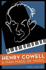 Henry Cowell : A Man Made of Music - Joel Sachs