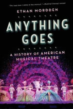 Anything Goes : A History of American Musical Theater - Ethan Mordden