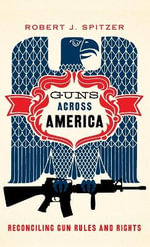 Guns Across America : Reconciling Gun Rules and Rights - Robert Spitzer