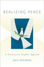 Realizing Peace : A Constructive Conflict Approach - Louis Kriesberg