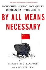 By All Means Necessary : How China's Resource Quest is Changing the World - Elizabeth C. Economy