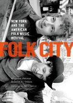 Folk City : New York and the American Folk Music Revival - Stephen Petrus
