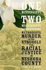 One Mississippi, Two Mississippi : Methodists, Murder, and the Struggle for Racial Justice in Neshoba County - Carol V.R. George