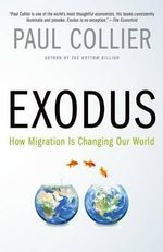 Exodus : How Migration Is Changing Our World - Professor of Economics and Public Policy Paul Collier
