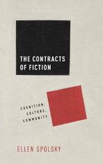 The Contracts of Fiction : Cognition, Culture, Community - Ellen Spolsky