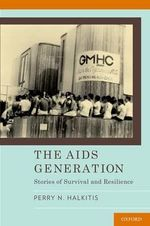 The AIDS Generation : Stories of Survival and Resilience - Perry Halkitis