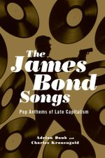 The James Bond Songs : Pop Anthems of Late Capitalism - Adrian Daub
