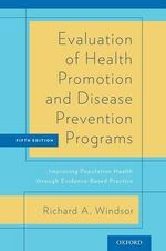 Evaluation of Health Promotion and Disease Prevention Programs : Improving Population Health Through Evidence-Based Practice - Richard Windsor