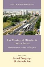The Making of Miracles in Indian States : Andhra Pradesh, Bihar, and Gujarat