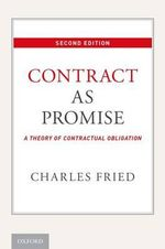 Contract as Promise : A Theory of Contractual Obligation - Charles Fried