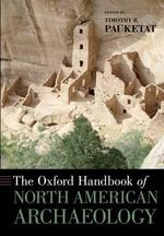 The Oxford Handbook of North American Archaeology : Oxford Handbooks - Timothy R. Pauketat