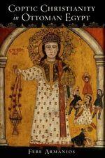 Coptic Christianity in Ottoman Egypt - Febe Armanios