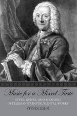 Music for a Mixed Taste : Style, Genre, and Meaning in Telemann's Instrumental Works - Steven Zohn