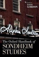 The Oxford Handbook of Sondheim Studies : Oxford Handbooks